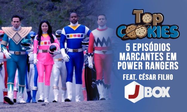 Top Cookies: 5 Episódios Marcantes em Power Rangers – Feat. César JBox