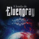 Livro: A LENDA DE ELVENGRAY – UM NOVO INÍCIO