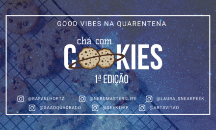 Chá com Cookies Ep.1 – Good Vibes na Quarentena